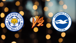 Watch Leicester City vs. Brighton FC Live Streaming Online